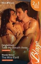Take My Breath Away.../The Wild Card ebook by Cara Summers, Rhonda Nelson