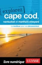 Explorez Cape Cod, Nantucket, Martha's Vineyard ebook by Collectif
