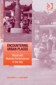 Encountering Urban Places - Visual and Material Performances in the City ebook by Mr Lars Meier,Dr Lars Frers,Dr Mark Boyle,Professor Donald Mitchell,Dr David Pinder