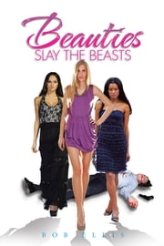 Beauties Slay The Beasts ebook by Bob Ellis