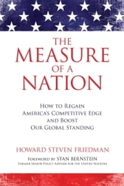 The Measure of a Nation - How to Regain America's Competitive Edge and Boost Our Global Standing ebook by Howard Steven Friedman,Stan Bernstein