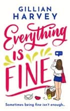 Everything is Fine - The funny, feel-good and uplifting page-turner you won''t be able to put down! ebook by Gillian Harvey
