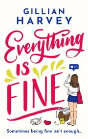 Everything is Fine - The funny, feel-good and uplifting page-turner you won't be able to put down! ebook by Gillian Harvey