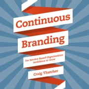 Continuous Branding - For Service-based Organisations Ambitious to Grow audiobook by Craig Thatcher