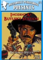 Piccadilly Publishing Presents 1: Incident at Butler's Station ebook by Richard Wyler