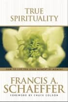 True Spirituality ebook by Francis Schaeffer