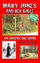 Mary Jones and Her Bible: An Adventure Book ebook by Chris Wright