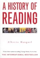 A History of Reading ebook by Alberto Manguel