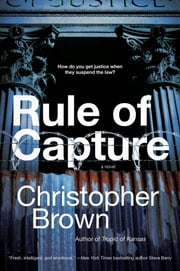 Rule of Capture - A Novel ebook by Christopher Brown