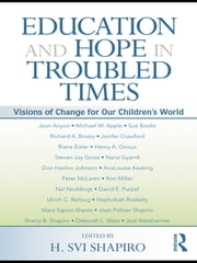 Education and Hope in Troubled Times - Visions of Change for Our Children's World ebook by H. Svi Shapiro