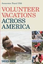 Volunteer Vacations Across America: Immersion Travel USA ebook by Sheryl Kayne