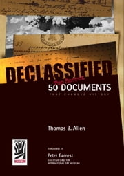 Declassified - 50 Top-Secret Documents That Changed History ebook by Thomas B. Allen