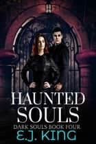 Haunted Souls - Dark Souls, #4 ebook by E.J. King
