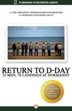 Return to D-Day ebook by The Greatest Generations Foundation,Warriors Publishing Group