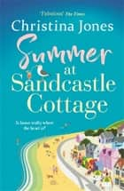 Summer at Sandcastle Cottage - The PERFECT joyful read for summer 2021! ebook by Christina Jones