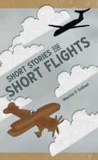 Short Stories for Short Flights ebook by Maurice P. Sullivan