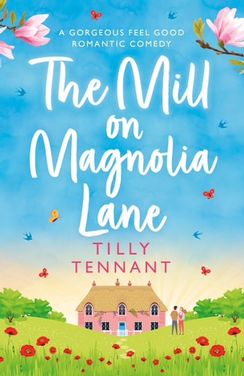 The Mill on Magnolia Lane - A gorgeous feel good romantic comedy ebook by Tilly Tennant