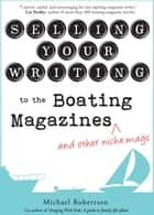 Selling Your Writing to the Boating Magazines (and other niche mags) ebook by Michael Robertson