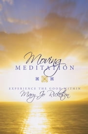 Moving Meditation - Experience the Good Within ebook by Mary Jo Ricketson