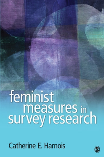 Feminist Measures in Survey Research ebook by Catherine E. Harnois