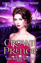 Crown Prince - The Royal Wolves, #1 ebook by Jayme Morse, Jody Morse