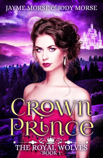 Crown Prince - The Royal Wolves, #1 電子書 by Jayme Morse,Jody Morse