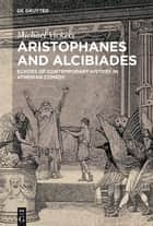 Aristophanes and Alcibiades ebook by Michael Vickers