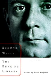 The Burning Library - Essays ebook by Edmund White