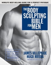 The Body Sculpting Bible for Men, Fourth Edition - The Ultimate Men's Body Sculpting and Bodybuilding Guide Featuring the BestWeight Training Workouts & Nutrition Plans Guaranteed to Gain Muscle & Burn Fat ebook by James Villepigue, Hugo Rivera