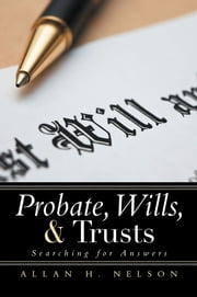 Probate, Wills, & Trusts - Searching for Answers ebook by Allan H. Nelson