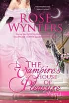 The Vampire's House of Pleasure Part One - The Vampire's House of Pleasure, #1 ebook by Rose Wynters