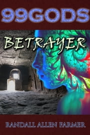 99 Gods: Betrayer ebook by Randall Farmer