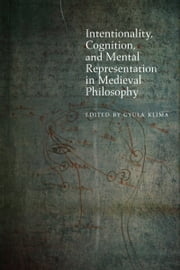 Intentionality, Cognition, and Mental Representation in Medieval Philosophy ebook by Gyula Klima