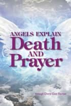 Angels Explain Death and Prayer ebook by Cheryl Gaer Barlow