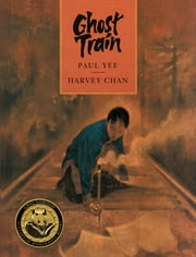 Ghost Train ebook by Paul Yee,Harvey Chan,Molly Johnson