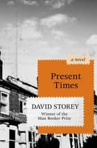 Present Times - A Novel ebook by David Storey