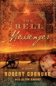 The Bell Messenger - A Novel ebook by Robert Cornuke