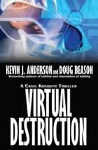 Virtual Destruction - Craig Kreident Book 1 ebook by Kevin J. Anderson