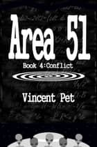 Area 51: Conflict (Book 4) ebook by Vincent Pet
