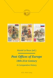 Post Offices of Europe 18th – 21st Century - A Comparative History ebook by Muriel Le Roux, Sébastien Richez