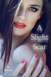 A Slight Scar ebook by Joe Brewster