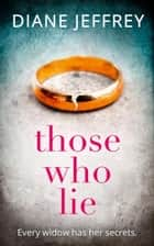 Those Who Lie ebook by Diane Jeffrey