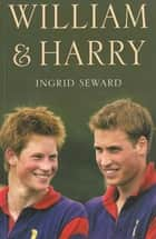 William & Harry ebook by Ingrid Seward