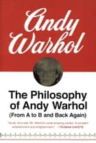 The Philosophy of Andy Warhol - From A to B and Back Again ebook by Andy Warhol