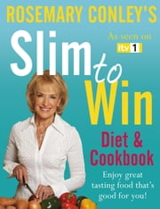 Slim to Win - Diet and Cookbook ebook by Rosemary Conley