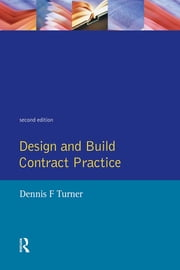 Design and Build Contract Practice ebook by Dennis F. Turner