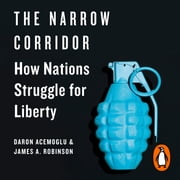 The Narrow Corridor - States, Societies, and the Fate of Liberty audiobook by Daron Acemoglu, James A. Robinson