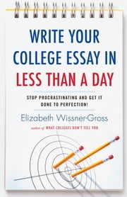 Write Your College Essay in Less Than a Day - Stop Procrastinating and Get It Done to Perfection! ebook by Kobo.Web.Store.Products.Fields.ContributorFieldViewModel
