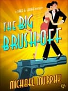 The Big Brush-off - A Jake & Laura Mystery ebook by Michael Murphy