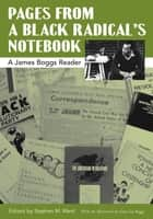 Pages from a Black Radical's Notebook - A James Boggs Reader eBook by James Boggs, Stephen M. Ward, Grace Lee Boggs